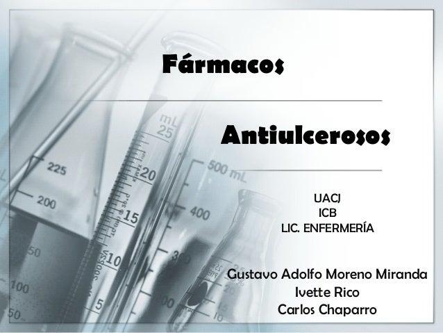 Fármacos   Antiulcerosos                 UACJ                  ICB           LIC. ENFERMERÍA    Gustavo Adolfo Moreno Mira...