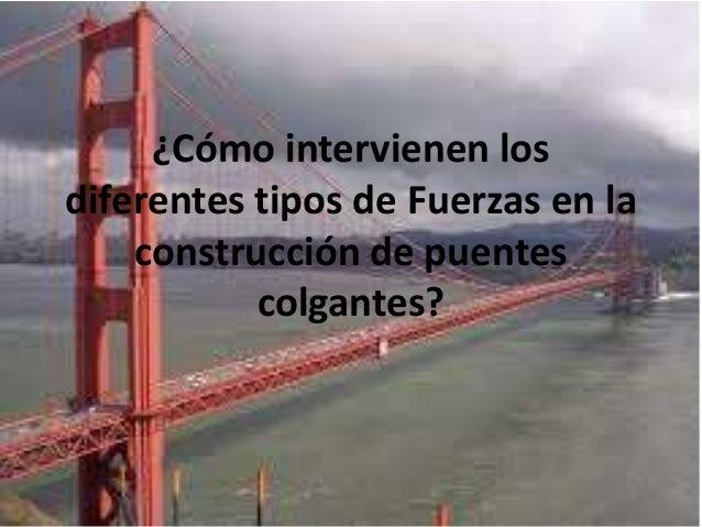 ¿Cómo intervienen los diferentes tipos de Fuerzas en la construcción de puentes colgantes?