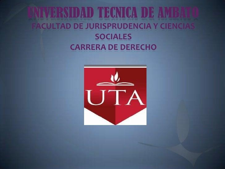 UNIVERSIDAD TECNICA DE AMBATOFACULTAD DE JURISPRUDENCIA Y CIENCIAS              SOCIALES        CARRERA DE DERECHO