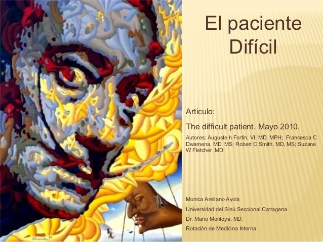 El paciente          DifícilArticulo:The difficult patient. Mayo 2010.Autores: Auguste h Fortin, VI, MD, MPH; Francesca CD...