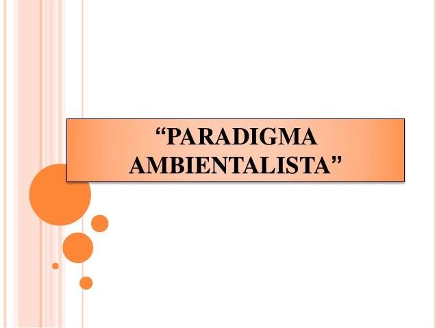 """PARADIGMA AMBIENTALISTA"""