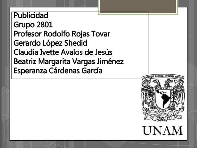 Publicidad Grupo 2801 Profesor Rodolfo Rojas Tovar Gerardo López Shedid Claudia Ivette Avalos de Jesús Beatriz Margarita V...