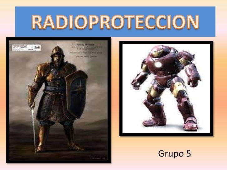 RADIOPROTECCION<br />Grupo 5<br />