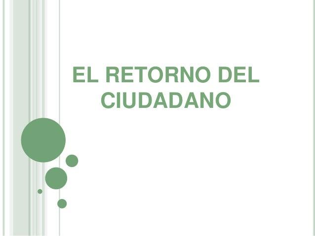 EL RETORNO DEL CIUDADANO