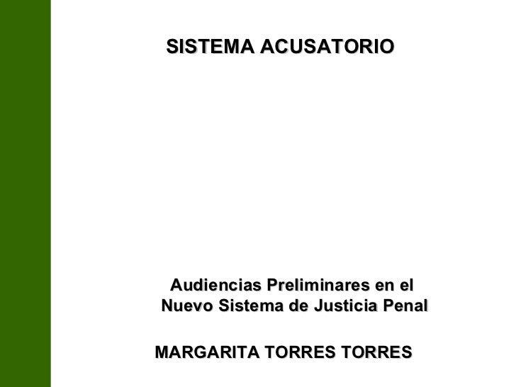 MARGARITA TORRES TORRES Audiencias Preliminares en el  Nuevo Sistema de Justicia Penal SISTEMA ACUSATORIO