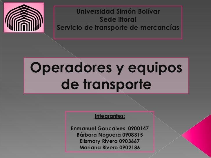 Universidad Simón Bolívar<br />Sede litoral<br />Servicio de transporte de mercancías<br />Operadores y equipos de transpo...