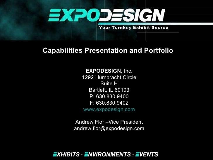 Capabilities Presentation and Portfolio   EXPODESIGN , Inc. 1292 Humbracht Circle Suite H Bartlett, IL 60103 P: 630.830.94...