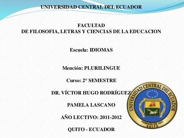UNIVERSIDAD CENTRAL DEL ECUADOR FACULTAD DE FILOSOFIA, LETRAS Y CIENCIAS DE LA EDUCACION Escuela: IDIOMAS Mención: PLURILI...