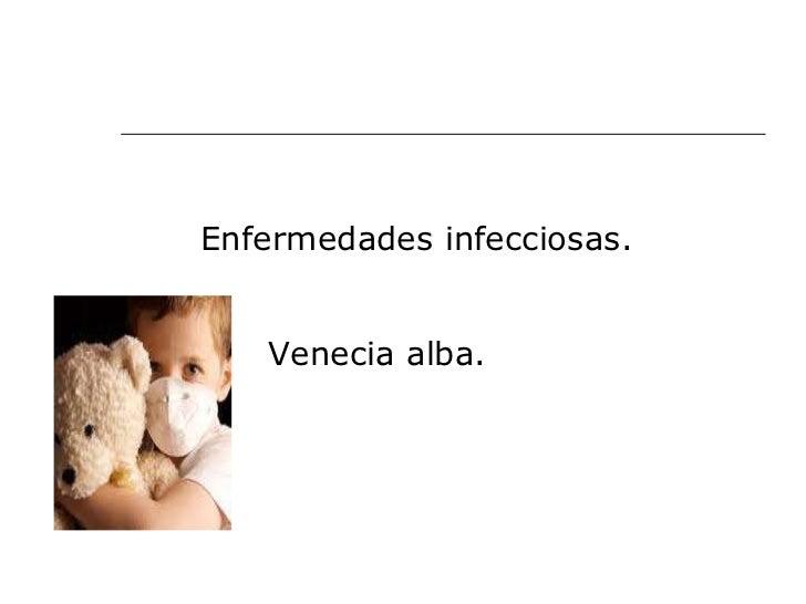 <ul><li>Enfermedades infecciosas. </li></ul><ul><li>Venecia alba.   </li></ul>