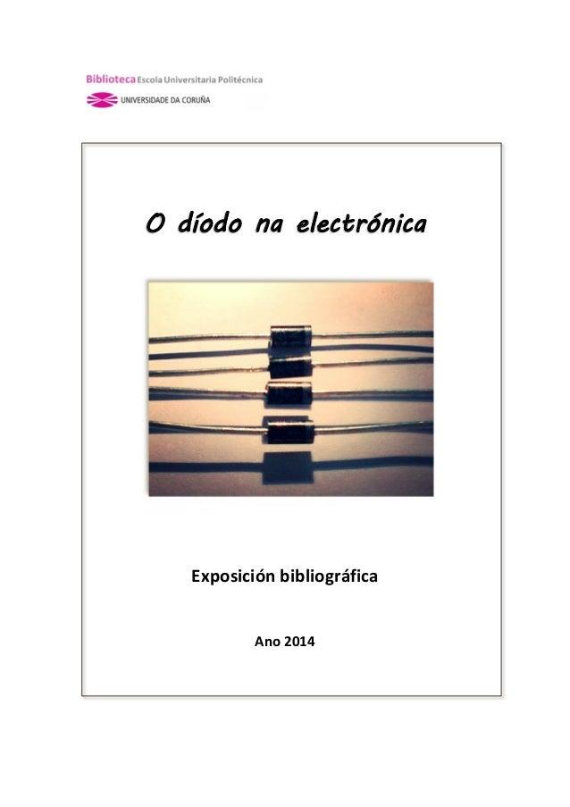 O díodo na electrónica Exposición bibliográfica Ano 2014