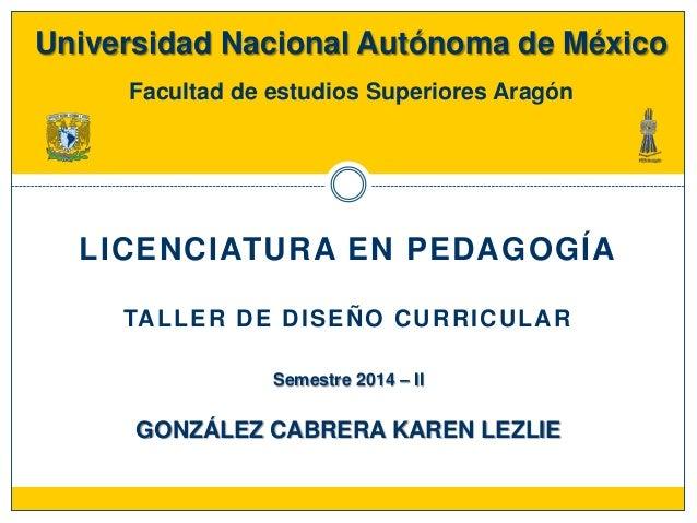 Universidad Nacional Autónoma de México Facultad de estudios Superiores Aragón  LICENCIATURA EN PEDAGOGÍA TA L L E R D E D...