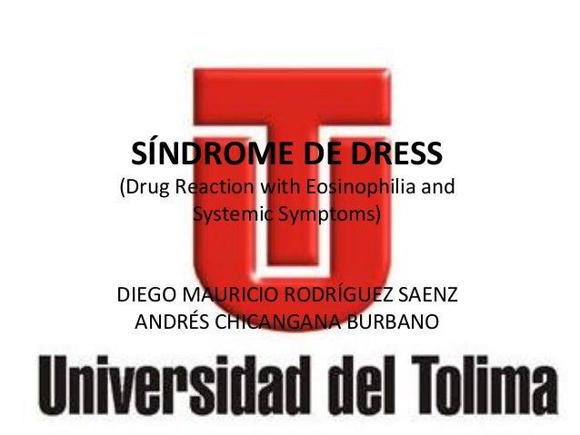 SÍNDROME DE DRESS (Drug Reaction with Eosinophilia and Systemic Symptoms) DIEGO MAURICIO RODRÍGUEZ SAENZ ANDRÉS CHICANGANA...