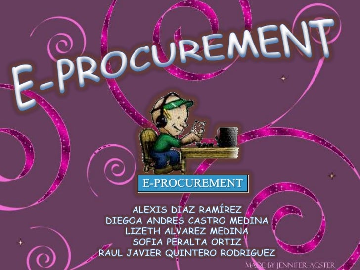 E-PROCUREMENT<br />ALEXIS DIAZ RAMÍREZ<br />DIEGOA ANDRES CASTRO MEDINA<br />LIZETH ALVAREZ MEDINA<br />SOFIA PERALTA ORTI...