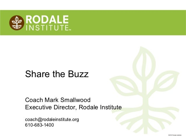 Share the BuzzCoach Mark SmallwoodExecutive Director, Rodale Institutecoach@rodaleinstitute.org610-683-1400               ...