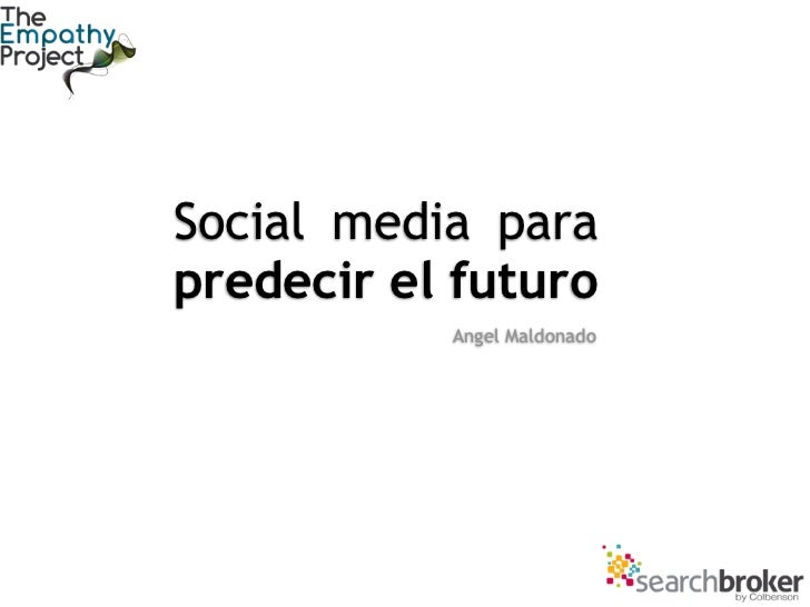 Social media parapredecir el futuro           Angel Maldonado