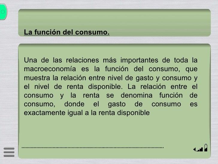 La función del consumo. Una de las relaciones más importantes de toda la macroeconomía es la función del consumo, que mues...