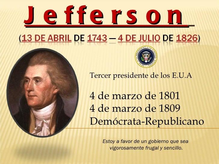 Thomas   Jefferson   Tercer presidente de los E.U.A  4 de marzo de 1801  4 de marzo de 1809 Demócrata-Republicano Estoy a ...