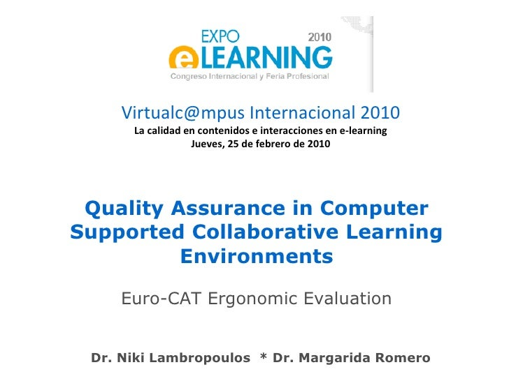 Quality Assurance in Computer Supported Collaborative Learning Environments Euro-CAT Ergonomic Evaluation Dr. Niki Lambrop...