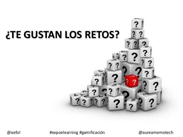 ¿TE GUSTAN LOS RETOS?  @aefol  #expoelearning #gamificación  @aureamemotech