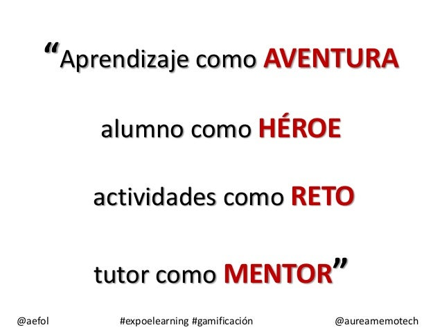 """Aprendizaje como AVENTURA alumno como HÉROE actividades como RETO tutor como MENTOR"" @aefol  #expoelearning #gamificación..."