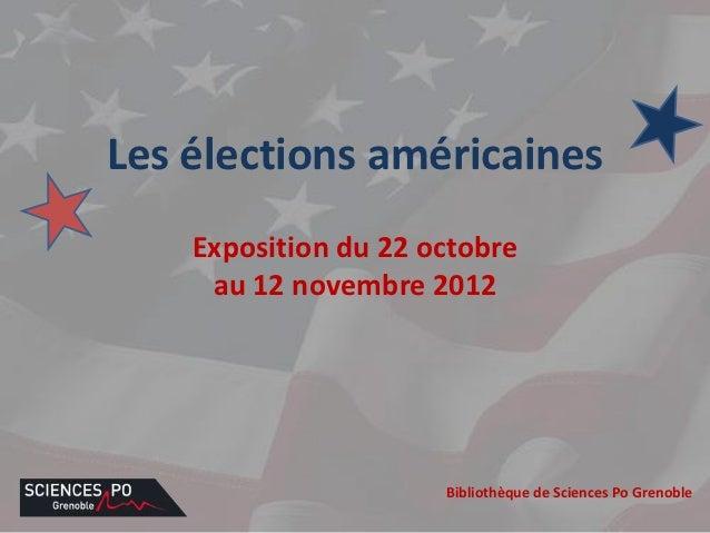 Les élections américaines    Exposition du 22 octobre     au 12 novembre 2012                      Bibliothèque de Science...