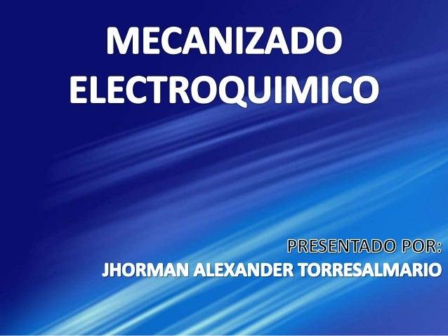 El mecanizado electroquímico es un proceso en el que el material se elimina por disolución anódica del mismo en una corrie...
