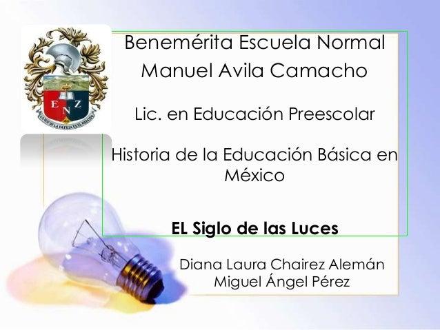 Benemérita Escuela Normal Manuel Avila Camacho Lic. en Educación Preescolar Historia de la Educación Básica en México EL S...