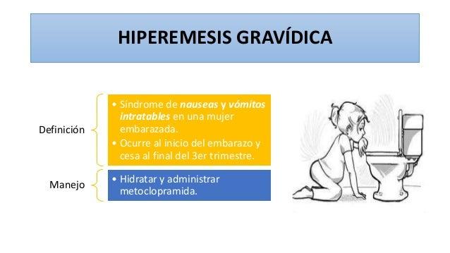HIPEREMESIS GRAVÍDICA Definición • Síndrome de nauseas y vómitos intratables en una mujer embarazada. • Ocurre al inicio d...