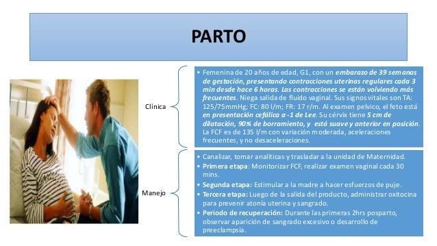 PARTO Clínica • Femenina de 20 años de edad, G1, con un embarazo de 39 semanas de gestación, presentando contracciones ute...
