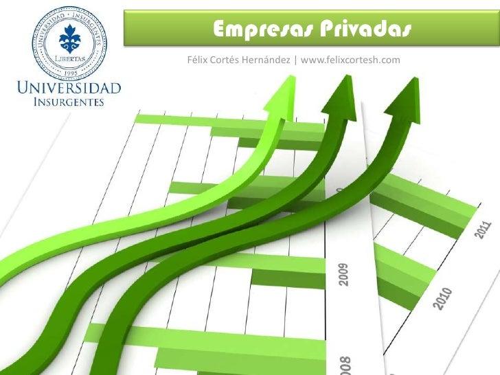 Empresas Privadas<br />Félix Cortés Hernández | www.felixcortesh.com<br />