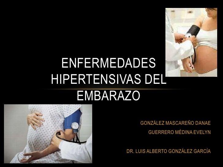 ENFERMEDADES HIPERTENSIVAS DEL EMBARAZO<br />GONZÁLEZ MASCAREÑO DANAE <br />GUERRERO MÉDINA EVELYN <br />DR. LUIS ALBERTO ...