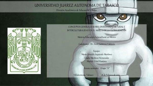 UNIVERSIDAD JUAREZ AUTONOMA DE TABASCO División Académica de Educación y Artes CONCEPTOS GENERALES SOBRE DIVERSIDAD CULTUR...