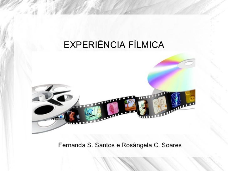 Fernanda S. Santos e Rosângela C. Soares EXPERIÊNCIA FÍLMICA