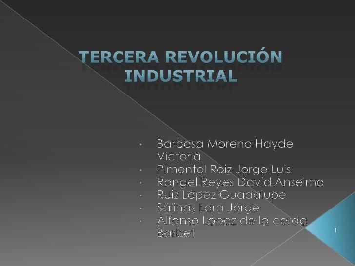 Tercera Revolución Industrial<br /><ul><li>Barbosa Moreno Hayde Victoria