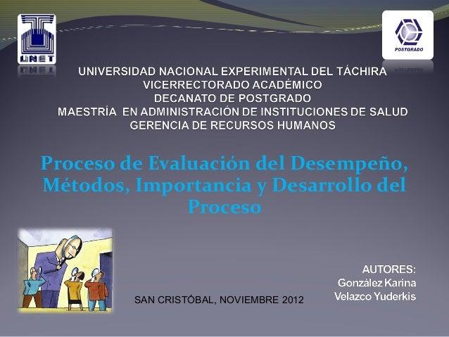 Proceso de Evaluación del Desempeño, Métodos, Importancia y Desarrollo del Proceso SAN CRISTÓBAL, NOVIEMBRE 2012