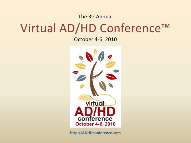The 3rd Annual Virtual AD/HD Conference™October 4-6, 2010<br />
