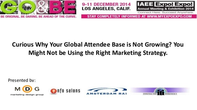 Curious Why Your Global Attendee Base is Not Growing? You Might Not be Using the Right Marketing Strategy. Presented by: