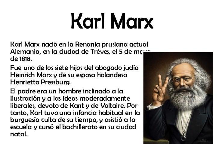 <ul><li>Karl Marx nació en la Renania prusiana actual Alemania, en la ciudad de Trèves, el 5 de mayo de 1818.  </li></ul><...