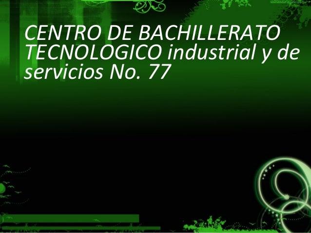 CENTRO DE BACHILLERATO TECNOLOGICO industrial y de servicios No. 77