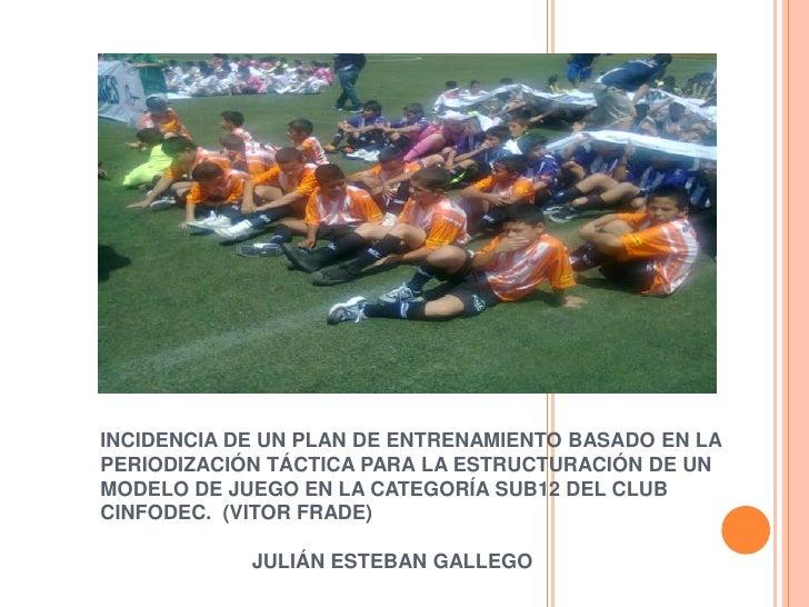 INCIDENCIA DE UN PLAN DE ENTRENAMIENTO BASADO EN LAPERIODIZACIÓN TÁCTICA PARA LA ESTRUCTURACIÓN DE UNMODELO DE JUEGO EN LA...
