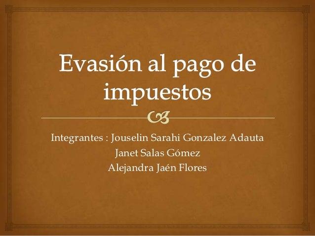 Integrantes : Jouselin Sarahi Gonzalez Adauta               Janet Salas Gómez             Alejandra Jaén Flores
