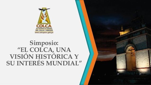 """Simposio: """"EL COLCA, UNA VISIÓN HISTÓRICA Y SU INTERÉS MUNDIAL"""""""