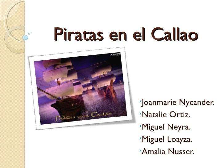 Piratas en el Callao           •Joanmarie Nycander.           •Natalie Ortiz.           •Miguel Neyra.           •Miguel L...
