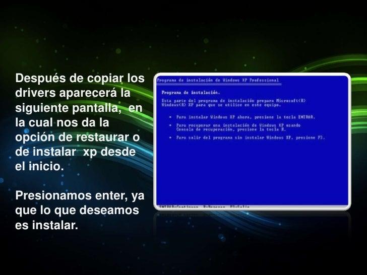 Después de copiar los drivers aparecerá la siguiente pantalla,  en la cual nos da la opción de restaurar o de instalar  xp...