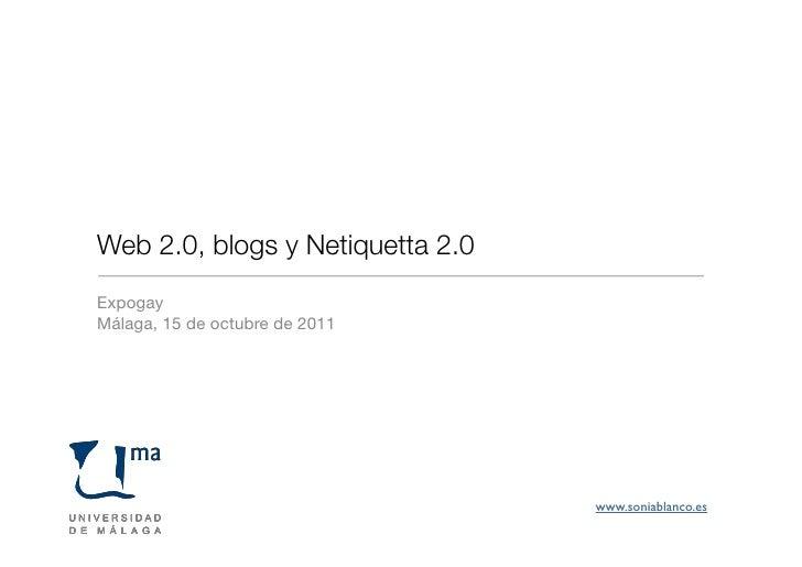 Web 2.0, blogs y Netiquetta 2.0ExpogayMálaga, 15 de octubre de 2011                                  www.soniablanco.es