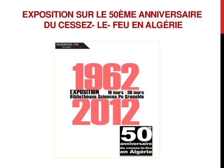 EXPOSITION SUR LE 50ÈME ANNIVERSAIRE    DU CESSEZ- LE- FEU EN ALGÉRIE
