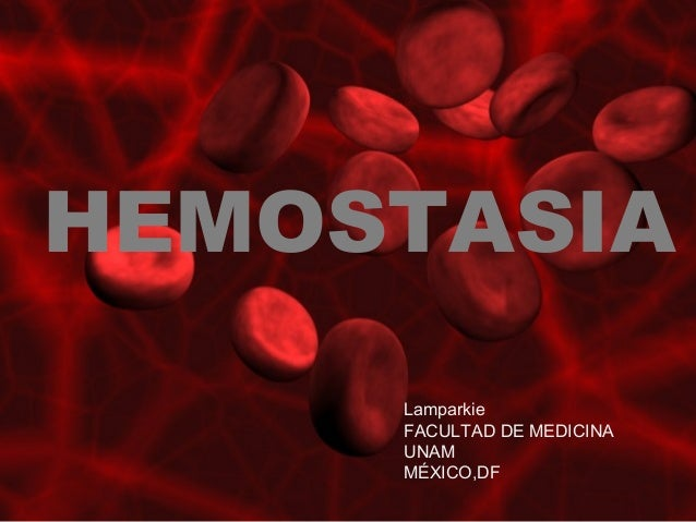 HEMOSTASIA Lamparkie FACULTAD DE MEDICINA UNAM MÉXICO,DF