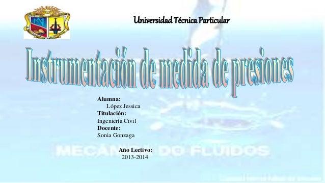 Universidad Técnica Particular Alumna: López Jessica Titulación: Ingeniería Civil Docente: Sonia Gonzaga Año Lectivo: 2013...