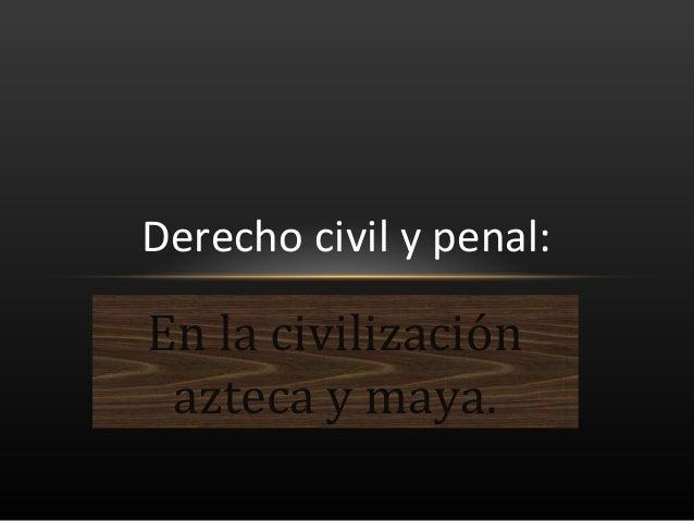 Derecho Azteca Y Maya