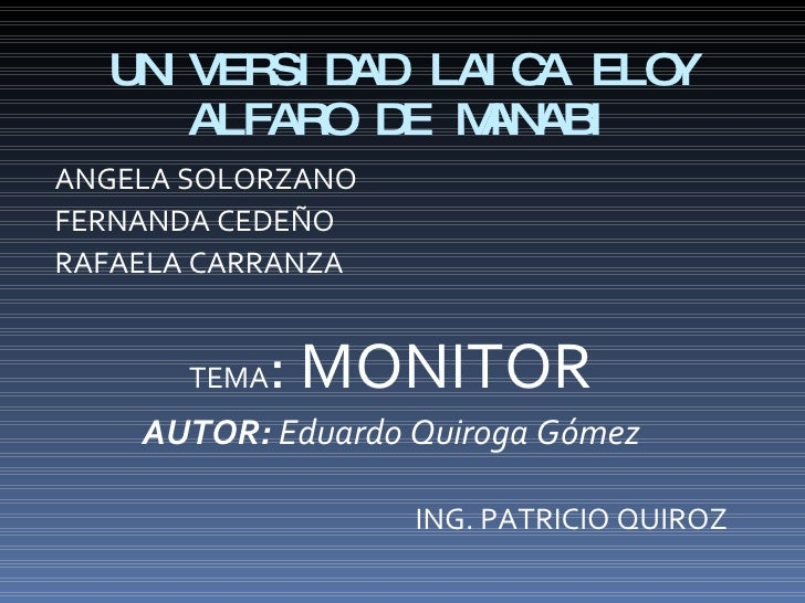 UNIVERSIDAD LAICA ELOY ALFARO DE MANABI <ul><li>ANGELA SOLORZANO </li></ul><ul><li>FERNANDA CEDEÑO </li></ul><ul><li>RAFAE...